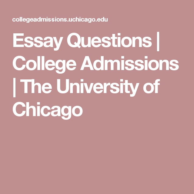 Essay questions college admissions the university of chicago