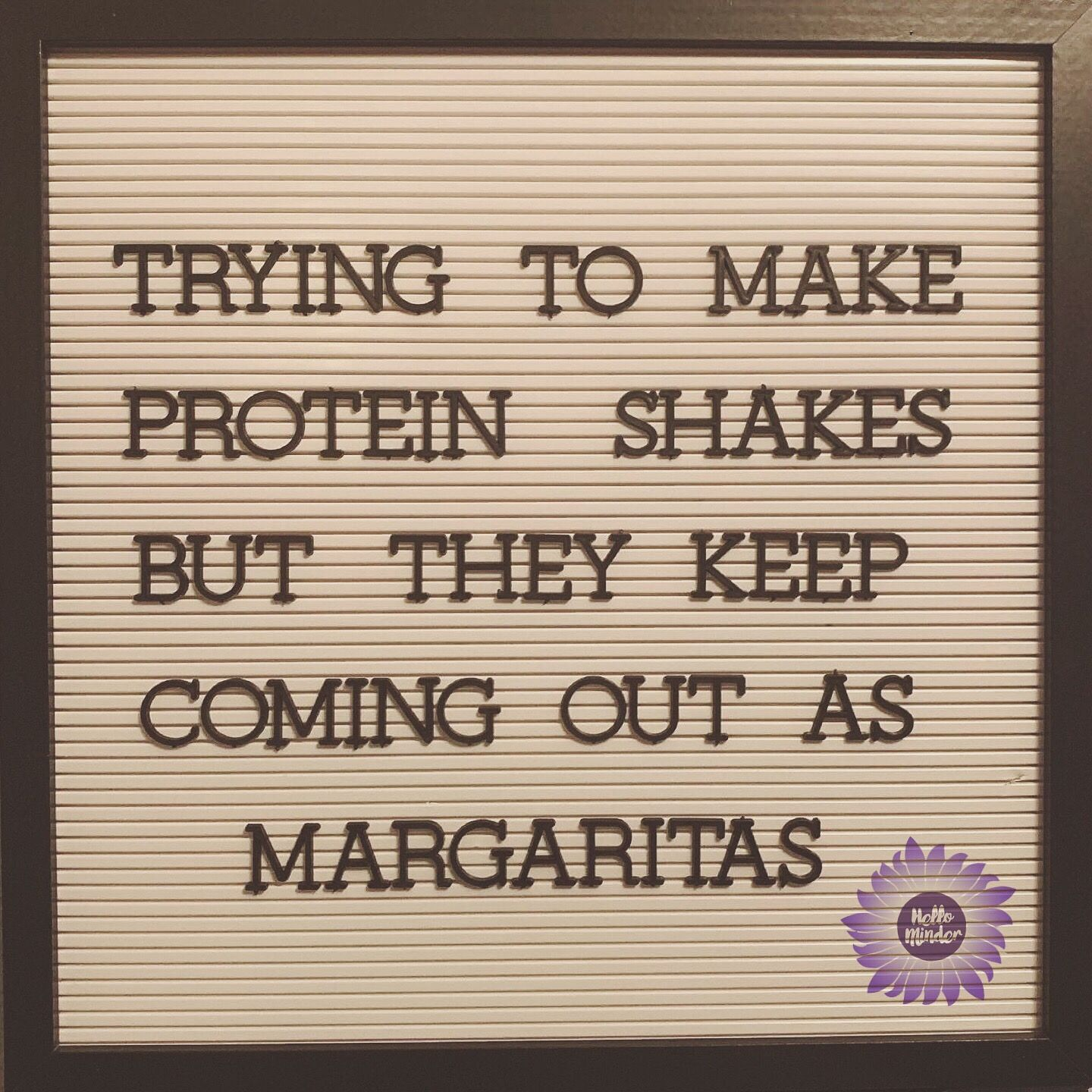 Protein Margaritas Clever Quotes Funny Quotes Sick Humor