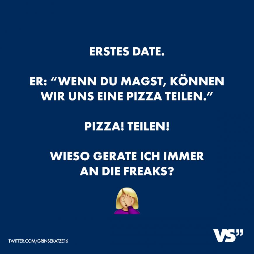 Erstes Date. Er: Wenn du magst, können wir uns eine Pizza