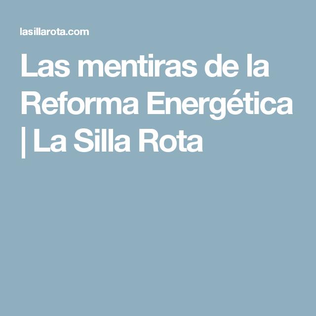 Las mentiras de la Reforma Energética | La Silla Rota