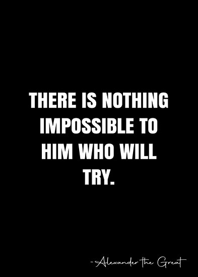 There is nothing impossible to him who will try. -  Alexander the Great Quote - QWOB Poster Graphix Poster by GraphixDisplate