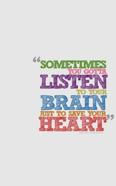 Sometimes You Gotta Listen To Your Brain Just To Save Your Heart