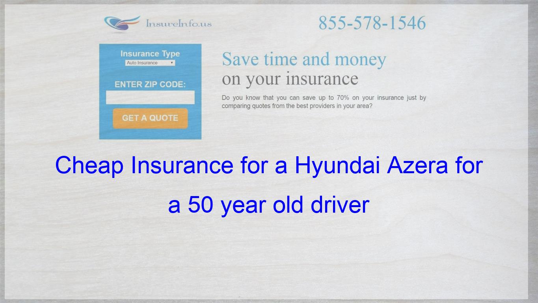 How To Get Cheap Car Insurance For A Hyundai Azera Base Limited