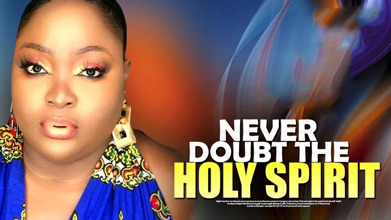 NEVER DOUBT THE HOLY SPIRIT Nigerian Christian Movies