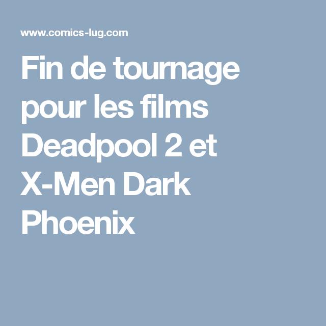 Fin de tournage pour les films Deadpool 2 et X-Men Dark Phoenix