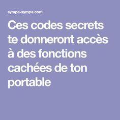 Ces codes secrets tedonneront accès àdes fonctions cachées deton portable