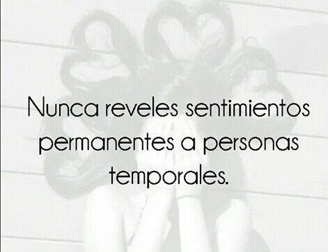 Nunca reveles sentimientos permanentes a personas temporales.