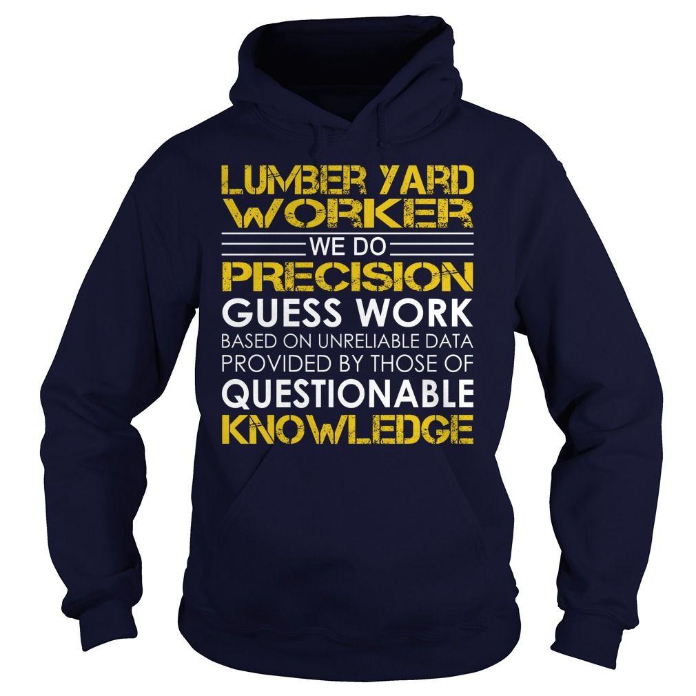Lumber Yard Worker We Do Precision Guess Work Knowledge T-Shirts, Hoodies. BUY IT NOW ==► https://www.sunfrog.com/Jobs/Lumber-Yard-Worker--Job-Title-Navy-Blue-Hoodie.html?id=41382
