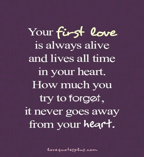 My First Love Quotes First Love  Home » Picture Quotes » Love » Your First Love Is