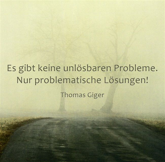 Es gibt keine unlösbaren Probleme. Nur problematische