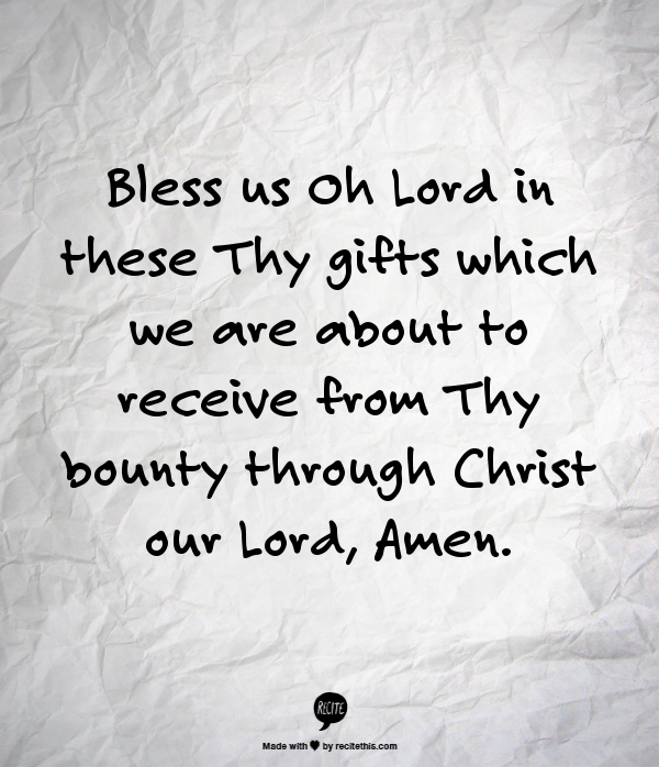 bless us oh lord in these thy gifts which we are about to receive