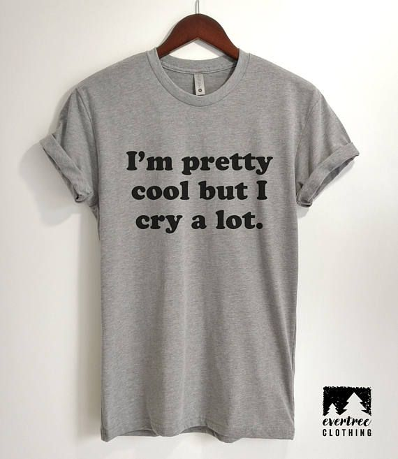 277e8f5e I'm Pretty Cool But I Cry A Lot T-Shirt, Ladies Unisex Crewneck T-shirt,  Hipster T-shirt, Sarcastic Funny Saying, Gift