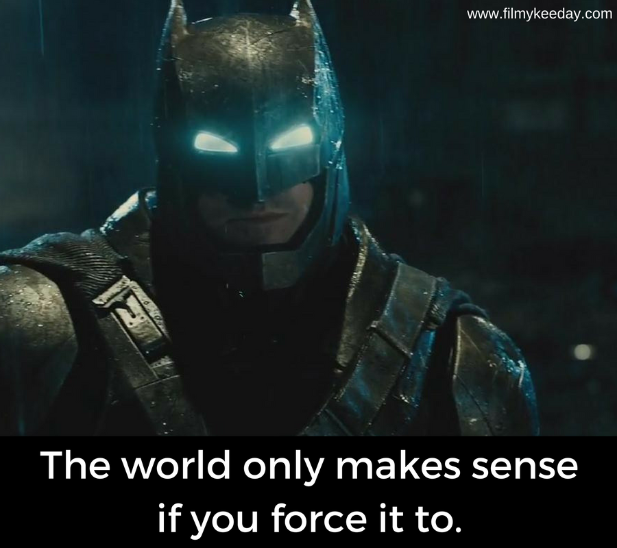 The World Only Make Sense When You Force It To Batman V Superman Quotes Batman Quotes Superman Quotes Hollywood Quotes