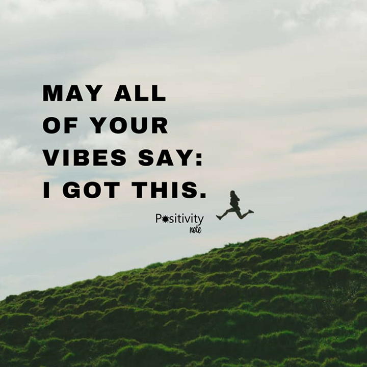 May Quotes For Inspiration: May All Of Your Vibes Say: I Got This. #positivitynote
