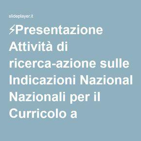 ⚡Presentazione Attività di ricerca-azione sulle Indicazioni Nazionali per il Curricolo a Autorizzazione U.S.R. Puglia 18/12/13 Istituzioni Scolastiche «Imbriani» - «Salvemini»