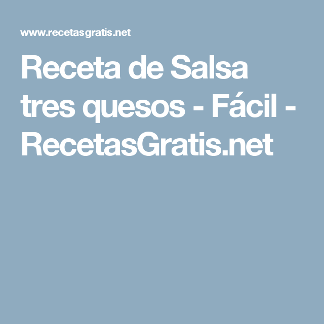Receta de Salsa tres quesos - Fácil - RecetasGratis.net