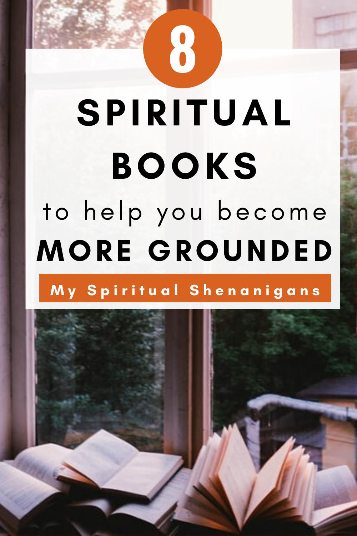 8 Spiritual Books To Help You Become More Grounded Spirituality Books Spirituality Motivational Books