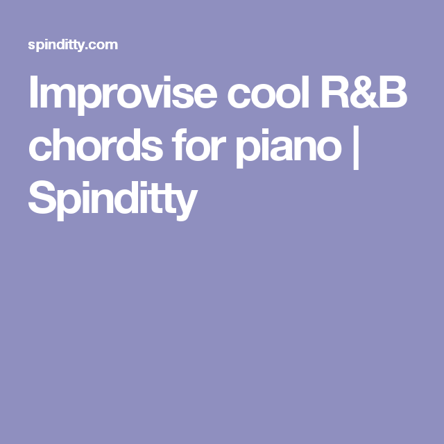 Improvise Cool Rb Chords For Piano Spinditty Music Sheet Music