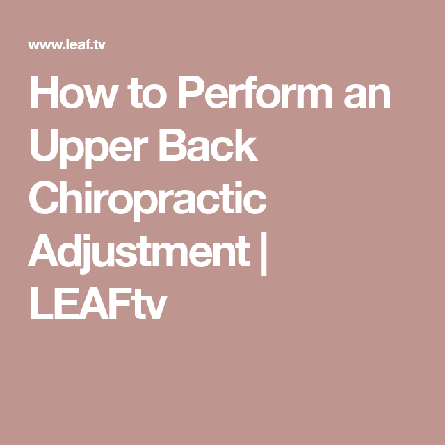 How to Perform an Upper Back Chiropractic Adjustment | LEAFtv