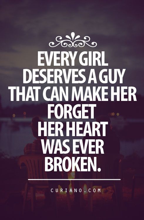 Guys Men Make Her Us Forget That Her Our Heart S Were Ever Broken Good Life Quotes Cute Quotes For Life Single Life Quotes