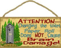 """Attention...Changing the toilet paper roll does NOT cause Brain Damage 5"""" x 10""""…"""