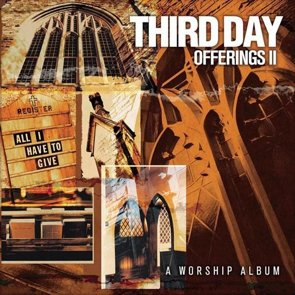 Third Day Offerings Ii All I Have To Give Mp3 Download