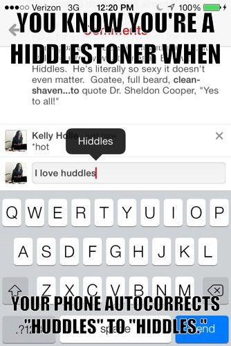 "My phone actually recognizes ""Hiddles""....autocorrect fixes it for me and there's not even a red underline..."