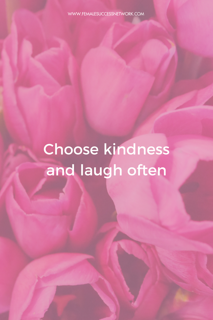 Choose kindness, laugh often flowers pink laugh be