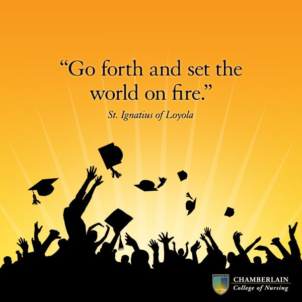 "College Graduation Quotes Go Forth And Set The World On Fire""  Stignatius Of Loyola"