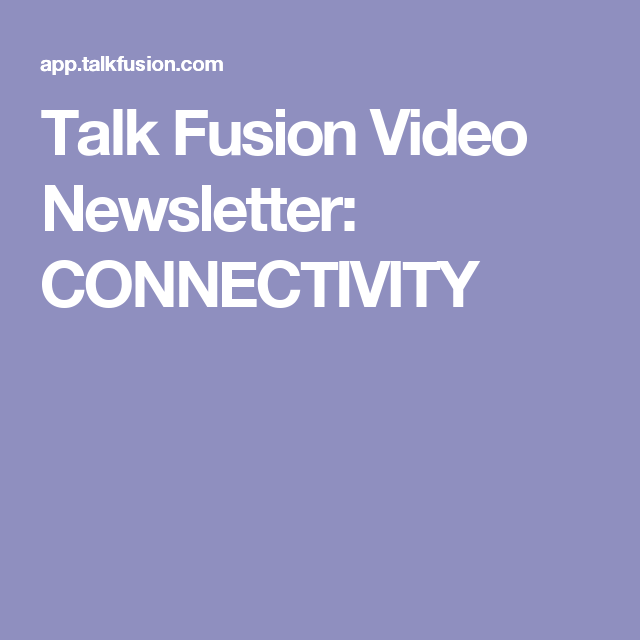 Talk Fusion Video Newsletter: CONNECTIVITY