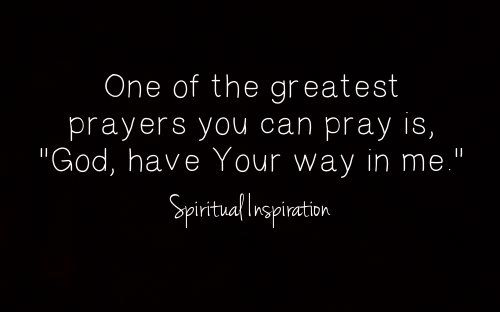 One of the greatest prayers you can pray is god have your way in one of the greatest prayers you can pray is god have your way thecheapjerseys Image collections