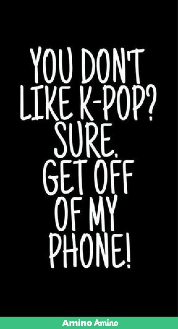 You Don T Like K Pop Sure Get Off My Phone Jenis Huruf Tulisan Kata Kata Indah Pesan Teks Lucu