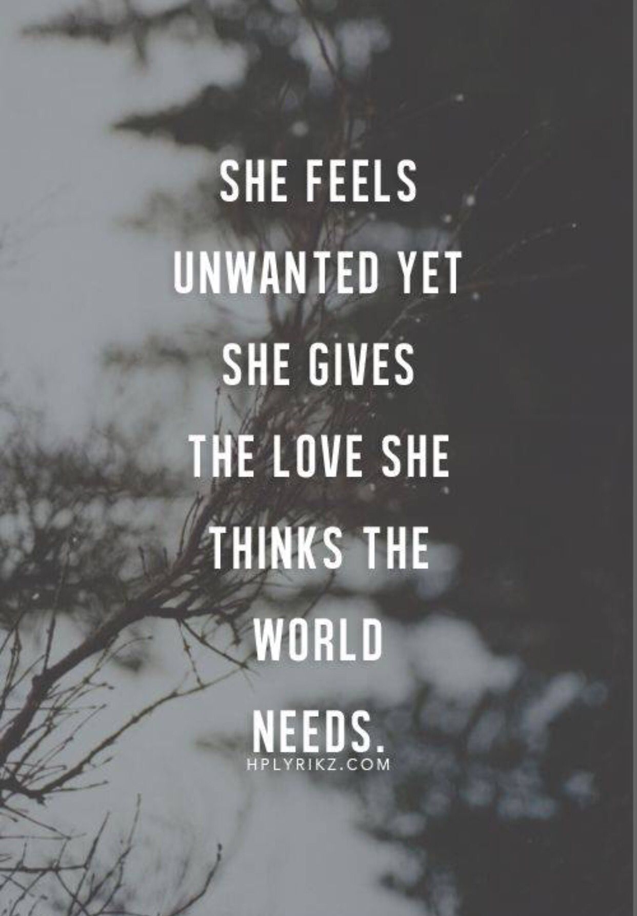 Selfless Love Quotes She Feels Unwanted Yet She Gives The Love She Thinks The World