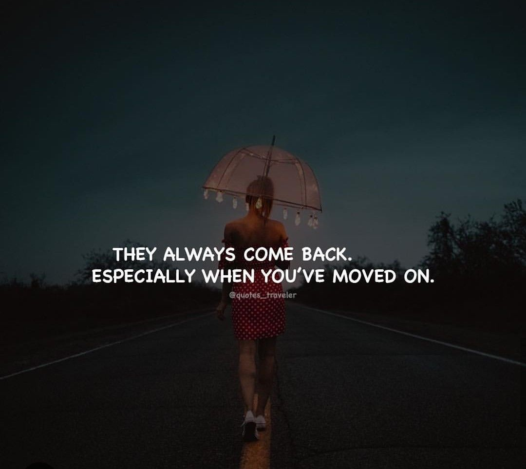 They Always Come Back Especially When You Ve Moved On They Always Come Back Comebacks Moving