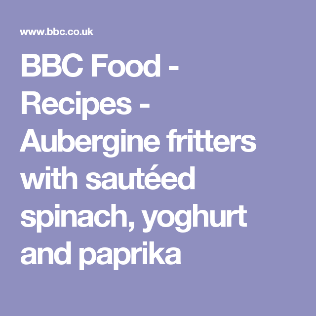 Aubergine fritters with sauted spinach yoghurt and paprika aubergine fritters with sauted spinach yoghurt and paprika recipe bake off pinterest spinach food and recipes forumfinder Images
