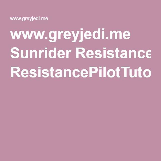 www.greyjedi.me Sunrider ResistancePilotTutorial.pdf