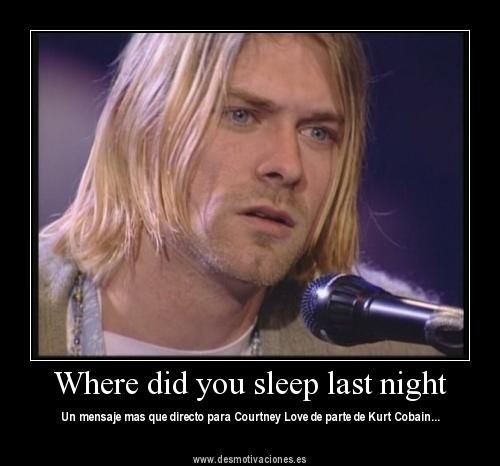 Nirvana where did you sleep last night