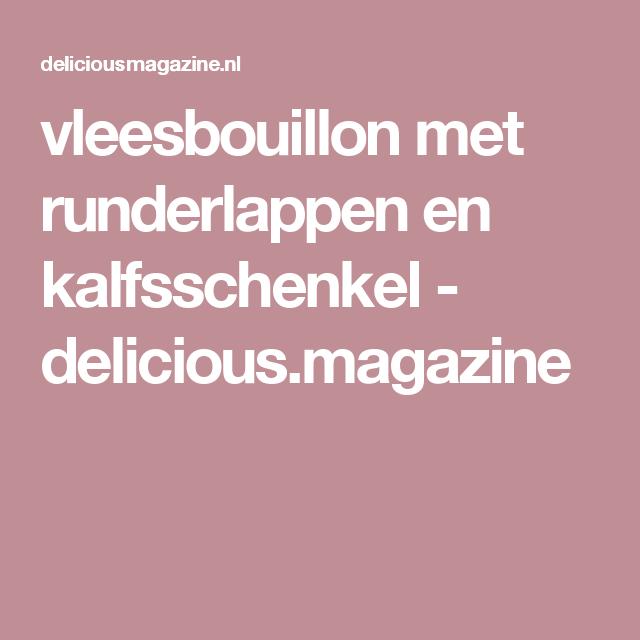 vleesbouillon met runderlappen en kalfsschenkel - delicious.magazine