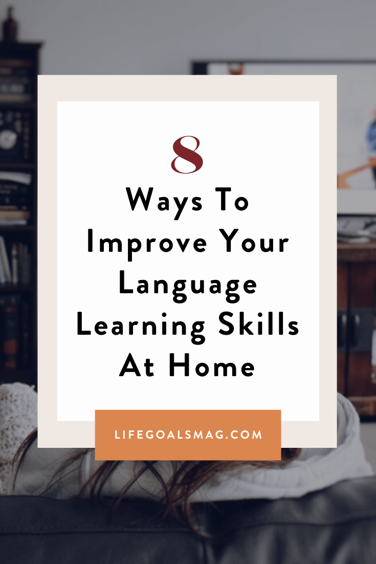 8 Ways To Improve Your Language Learning Skills At Home