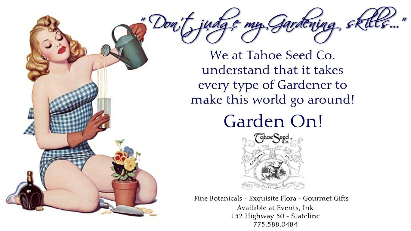 "Tahoe Seed Co. Ad Campaign - ""Don't judge my gardening skills"".  Cynthia Ferris-Bennett 775.671.2164 or Cynthia@SierraChef.com"