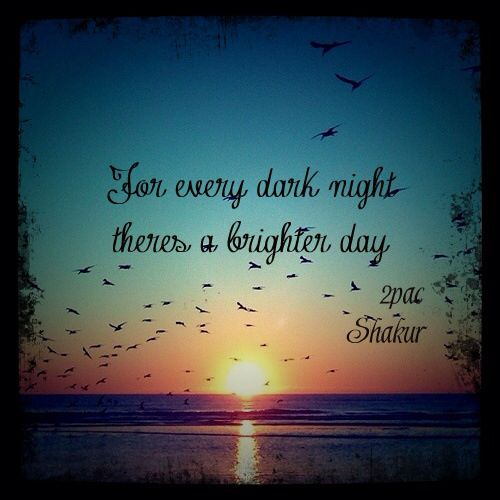 For every dark night there comes a brighter day! ;) | Quotes ...
