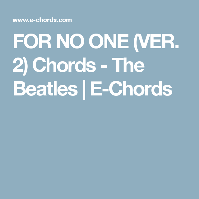 For No One Ver 2 Chords The Beatles E Chords Chords