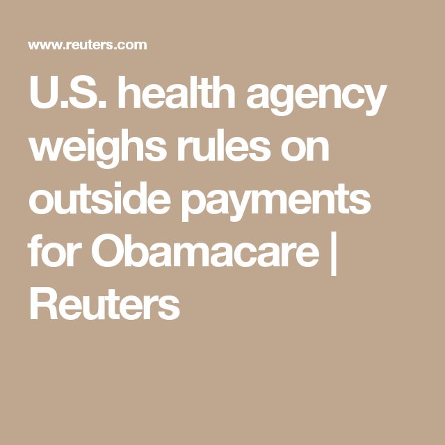 U.S. health agency weighs rules on outside payments for Obamacare | Reuters