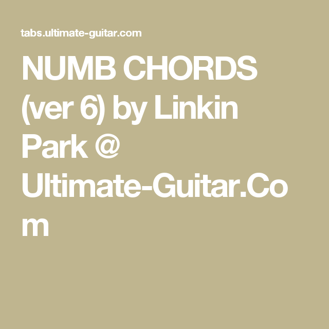 NUMB CHORDS (ver 6) by Linkin Park @ Ultimate-Guitar.Com | Chords ...