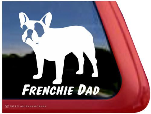 Frenchie Dad Decal - French Bulldog http://www.nickerstickers.com/French_Bulldog_Vinyl_Decal_p/dc343dad.htm