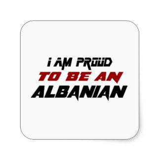 I am proud to be an Albanian. Square Sticker