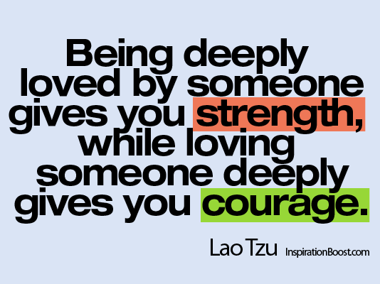Quotes About Strength And Love Being deeply loved by someone gives you strength, while loving  Quotes About Strength And Love