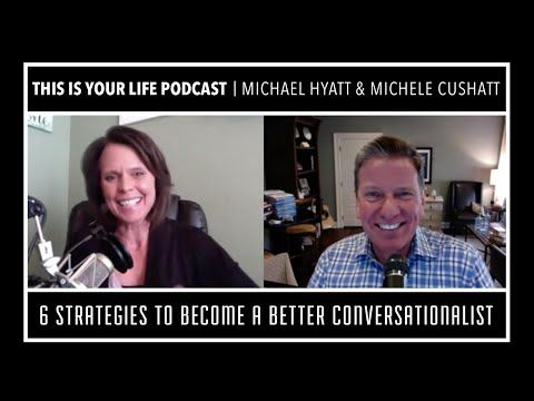 6 Strategies to Become a Better Conversationalist [Podcast S07E07] - Michael Hyatt