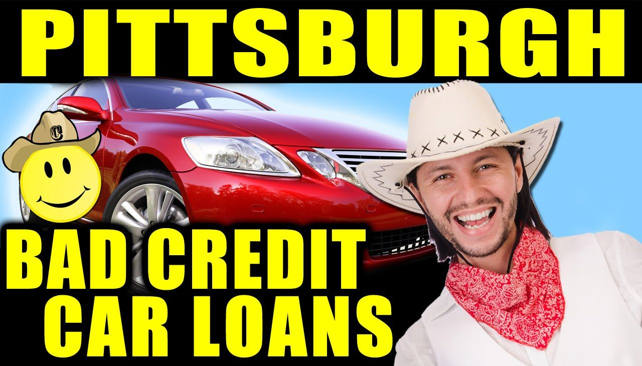 Pittsburgh Pa Bad Credit Auto Loans How To Get No Money Down