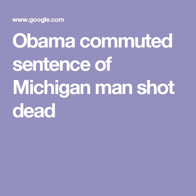 Obama commuted sentence of Michigan man shot dead
